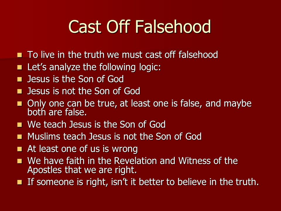 Cast Off Falsehood To live in the truth we must cast off falsehood To live in the truth we must cast off falsehood Lets analyze the following logic: L