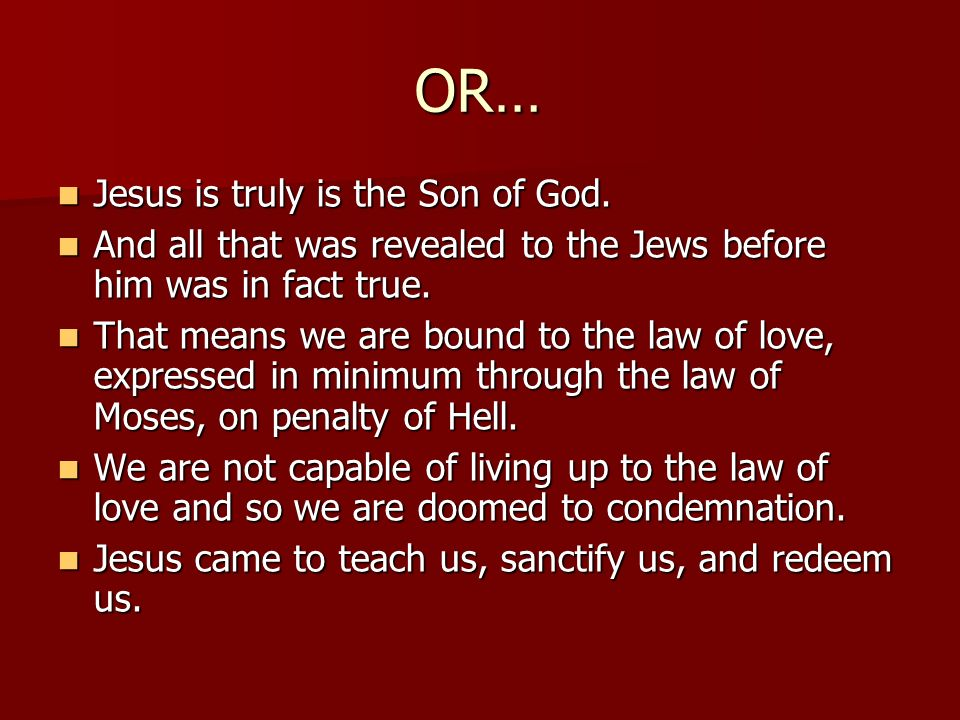 OR… Jesus is truly is the Son of God. Jesus is truly is the Son of God. And all that was revealed to the Jews before him was in fact true. And all tha