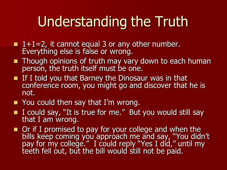 Understanding the Truth 1+1=2, it cannot equal 3 or any other number. Everything else is false or wrong. 1+1=2, it cannot equal 3 or any other number.