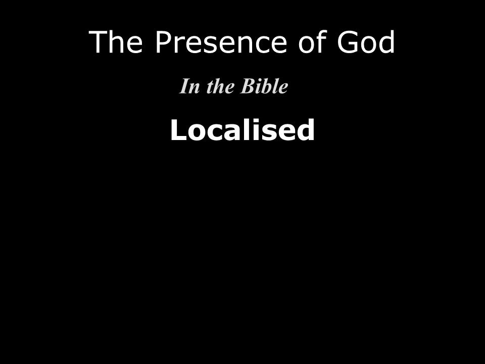 Localised The Presence of God In the Bible