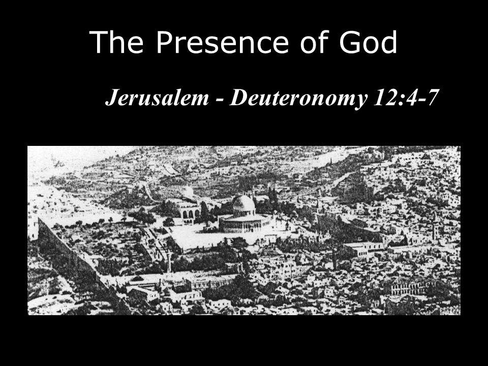 The Presence of God Jerusalem - Deuteronomy 12:4-7