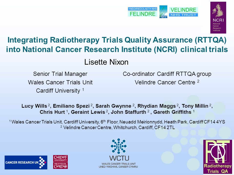Lisette Nixon Senior Trial Manager Wales Cancer Trials Unit Cardiff University 1 Lucy Wills 2, Emiliano Spezi 2, Sarah Gwynne 2, Rhydian Maggs 2, Tony