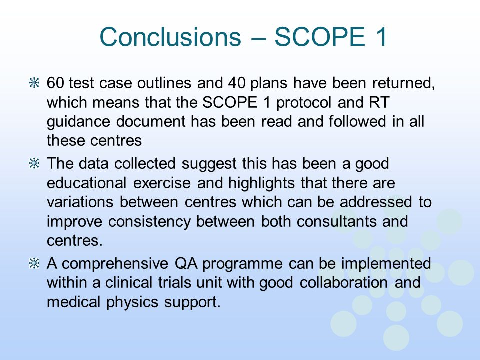 Conclusions – SCOPE 1 60 test case outlines and 40 plans have been returned, which means that the SCOPE 1 protocol and RT guidance document has been r