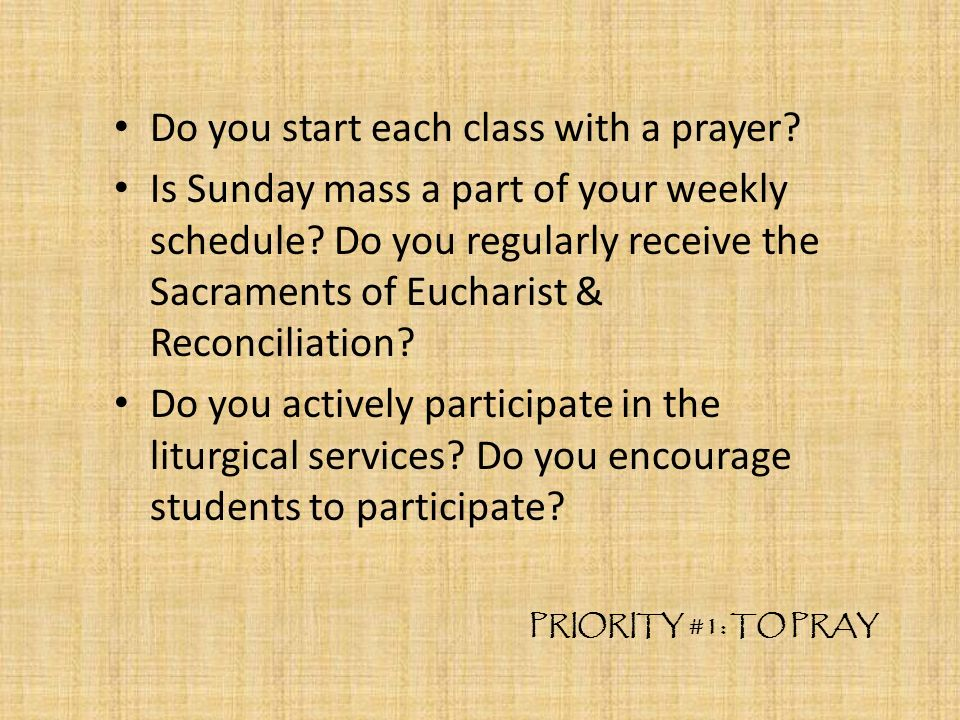 Do you start each class with a prayer. Is Sunday mass a part of your weekly schedule.