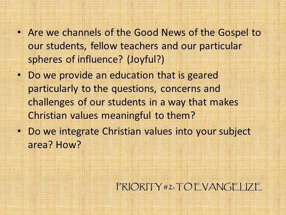 Are we channels of the Good News of the Gospel to our students, fellow teachers and our particular spheres of influence.