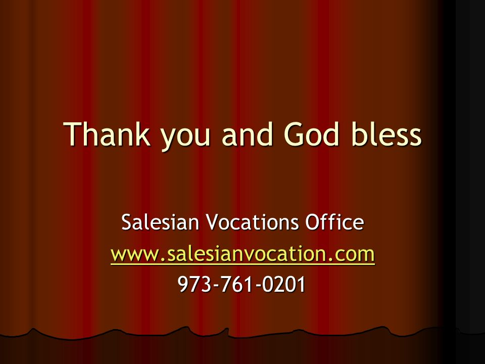 Thank you and God bless Salesian Vocations Office www.salesianvocation.com 973-761-0201