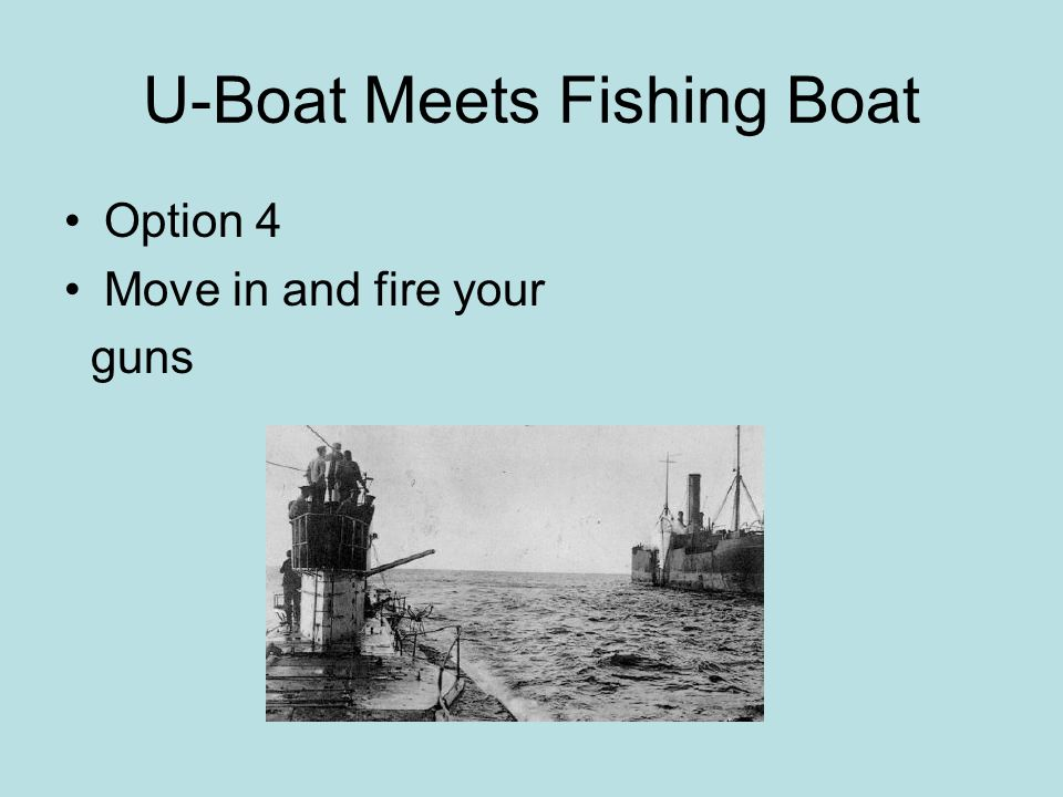 U-Boat Meets Fishing Boat Option 4 Move in and fire your guns
