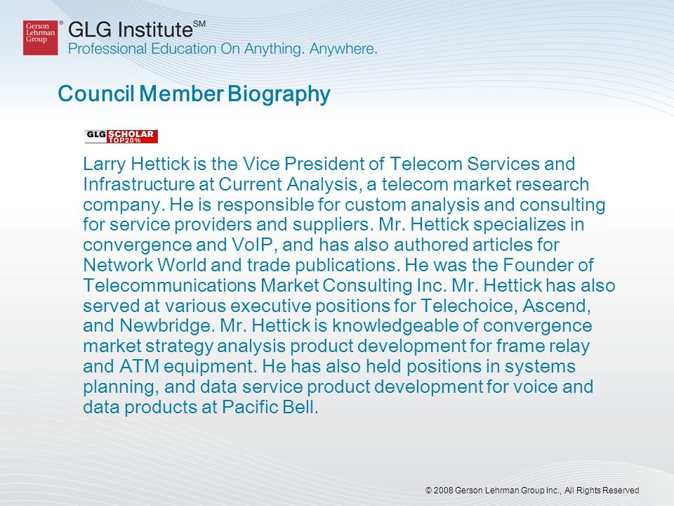 © 2008 Gerson Lehrman Group Inc., All Rights Reserved Council Member Biography Larry Hettick is the Vice President of Telecom Services and Infrastruct