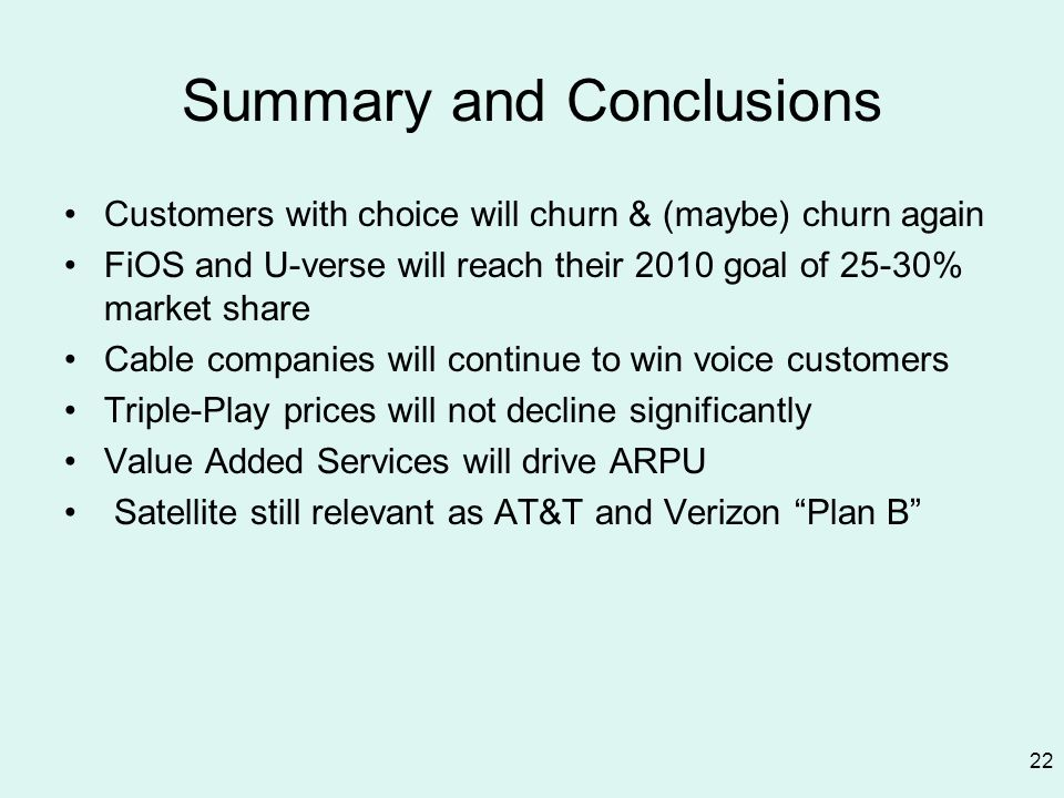 22 Summary and Conclusions Customers with choice will churn & (maybe) churn again FiOS and U-verse will reach their 2010 goal of 25-30% market share C