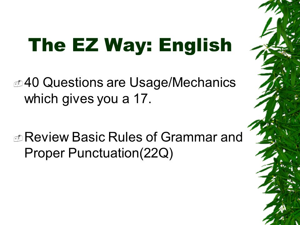The EZ Way: English 40 Questions are Usage/Mechanics which gives you a 17.