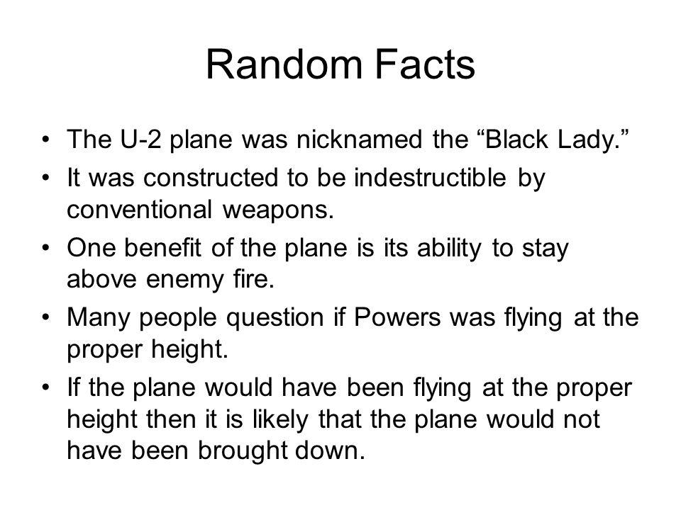 Random Facts The U-2 plane was nicknamed the Black Lady.