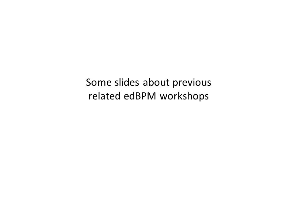 Some slides about previous related edBPM workshops