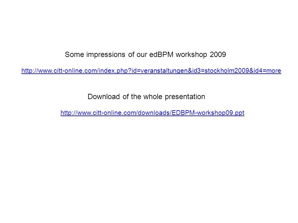 http://www.citt-online.com/index.php?id=veranstaltungen&id3=stockholm2009&id4=more http://www.citt-online.com/downloads/EDBPM-workshop09.ppt Some impr
