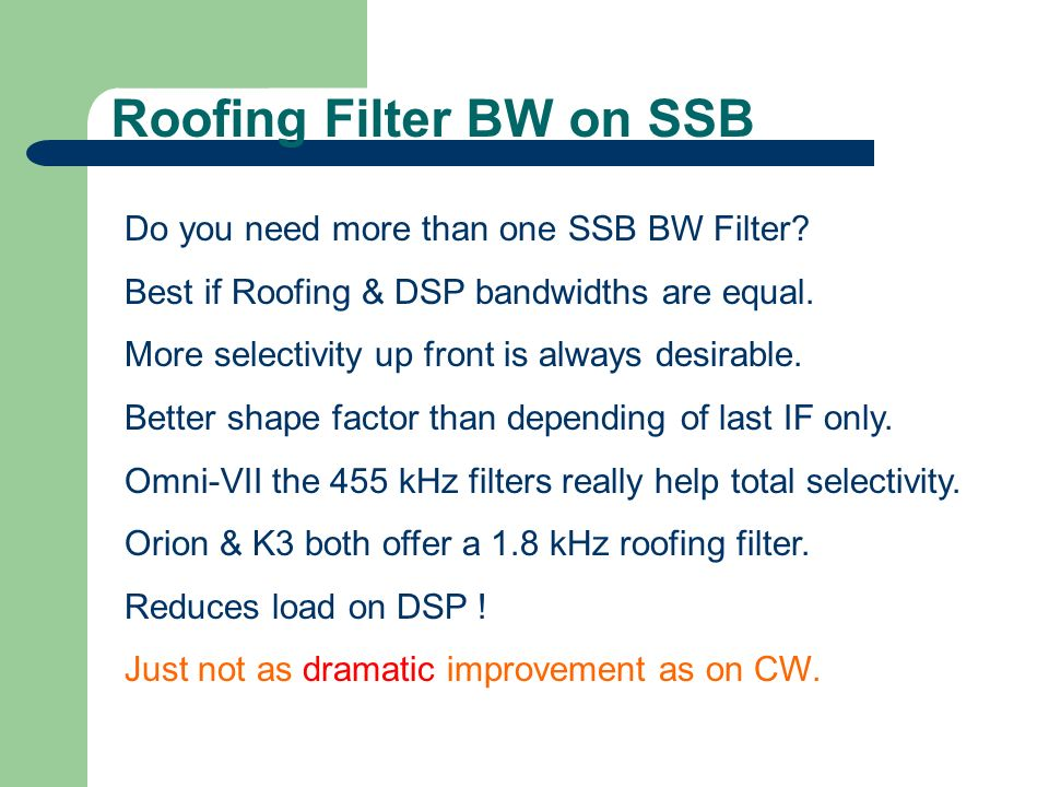 Roofing Filter BW on SSB Do you need more than one SSB BW Filter? Best if Roofing & DSP bandwidths are equal. More selectivity up front is always desi