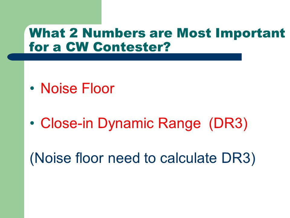 What 2 Numbers are Most Important for a CW Contester? Noise Floor Close-in Dynamic Range (DR3) (Noise floor need to calculate DR3)