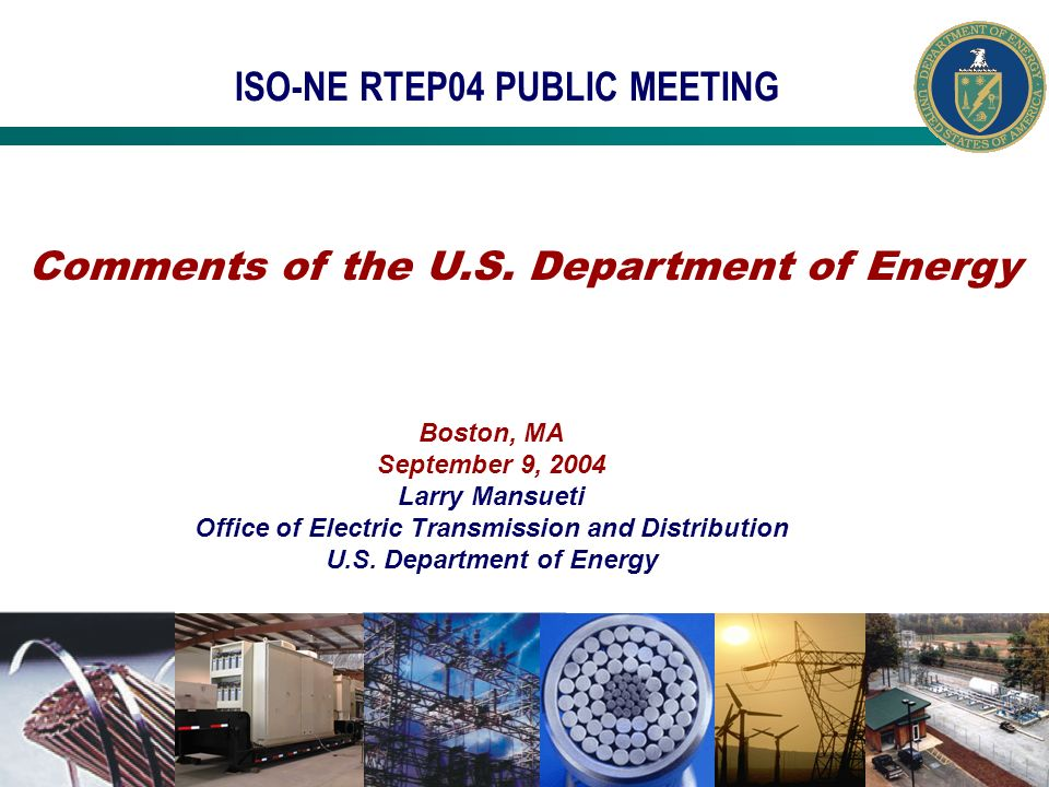 ISO-NE RTEP04 PUBLIC MEETING Boston, MA September 9, 2004 Larry Mansueti Office of Electric Transmission and Distribution U.S. Department of Energy Co