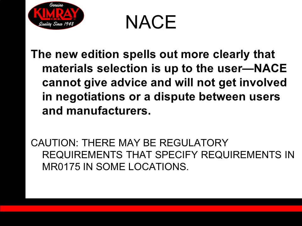 The new edition spells out more clearly that materials selection is up to the userNACE cannot give advice and will not get involved in negotiations or