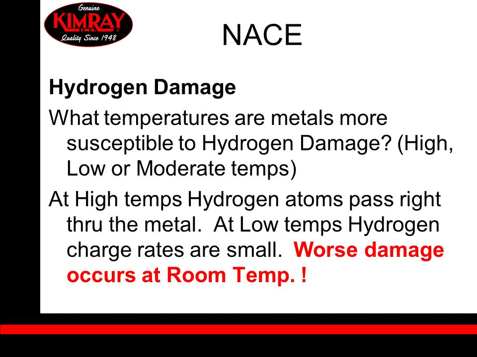 NACE Hydrogen Damage What temperatures are metals more susceptible to Hydrogen Damage? (High, Low or Moderate temps) At High temps Hydrogen atoms pass