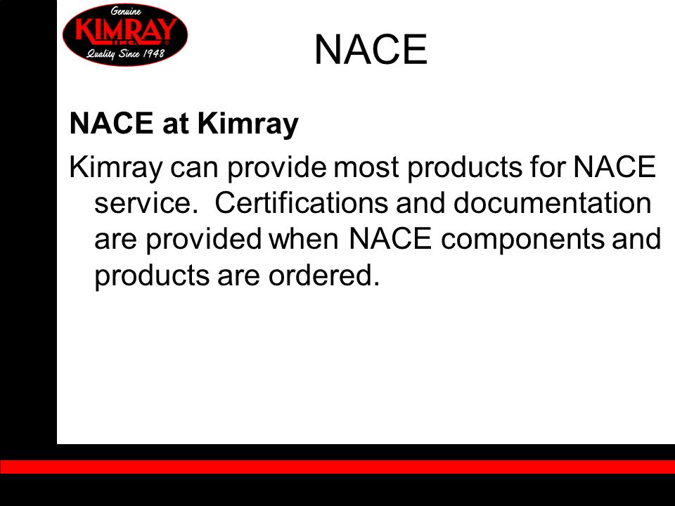 NACE NACE at Kimray Kimray can provide most products for NACE service. Certifications and documentation are provided when NACE components and products