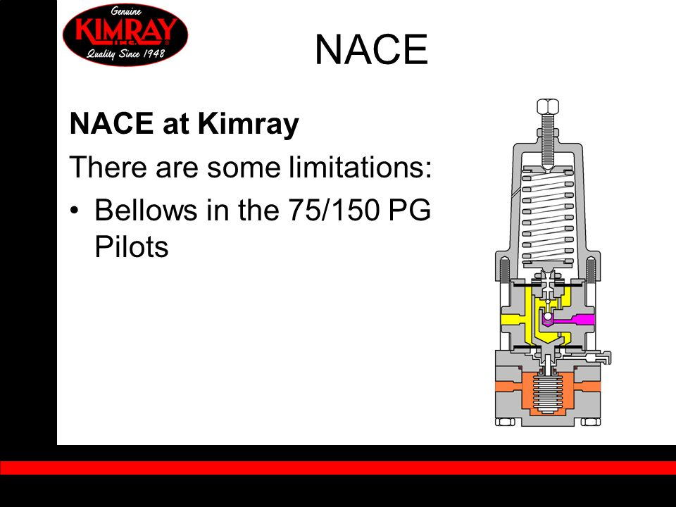 NACE NACE at Kimray There are some limitations: Bellows in the 75/150 PG Pilots