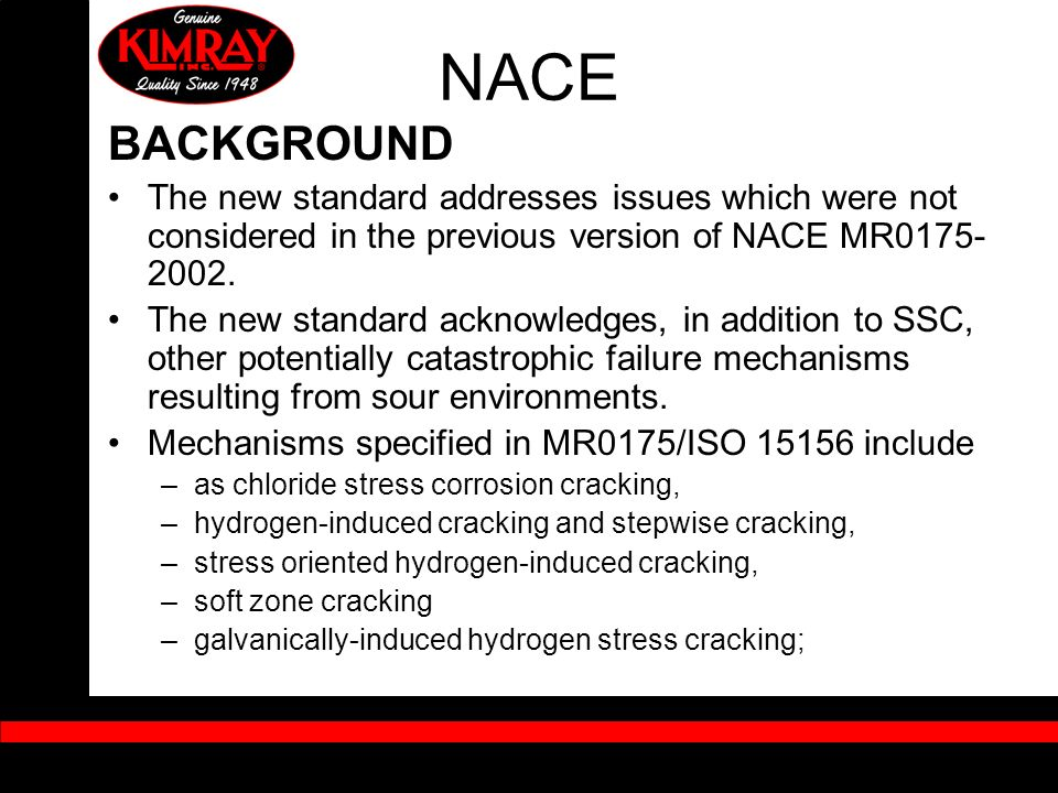 BACKGROUND The new standard addresses issues which were not considered in the previous version of NACE MR0175- 2002. The new standard acknowledges, in
