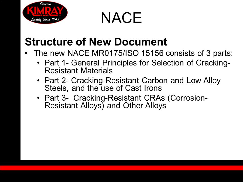 Structure of New Document The new NACE MR0175/ISO 15156 consists of 3 parts: Part 1- General Principles for Selection of Cracking- Resistant Materials