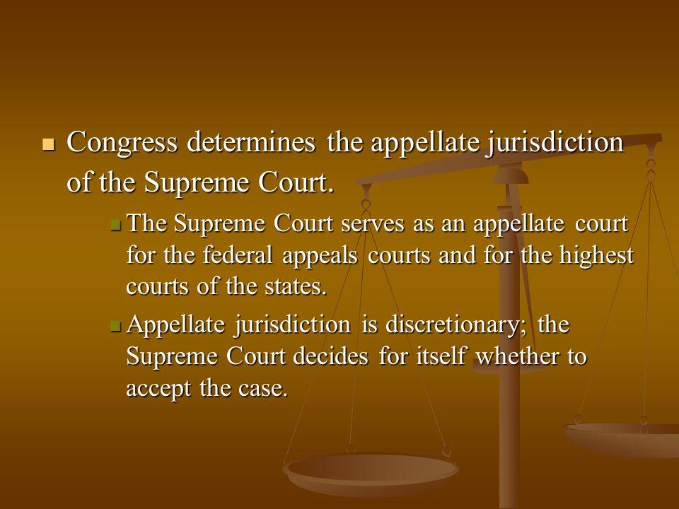Congress determines the appellate jurisdiction of the Supreme Court. Congress determines the appellate jurisdiction of the Supreme Court. The Supreme