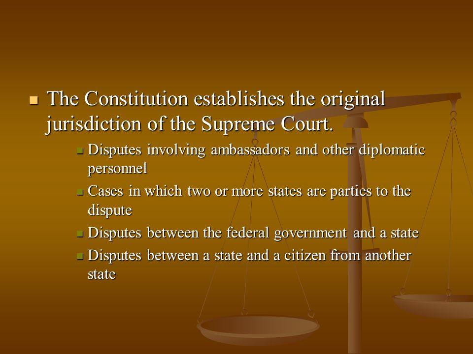 The Constitution establishes the original jurisdiction of the Supreme Court. The Constitution establishes the original jurisdiction of the Supreme Cou