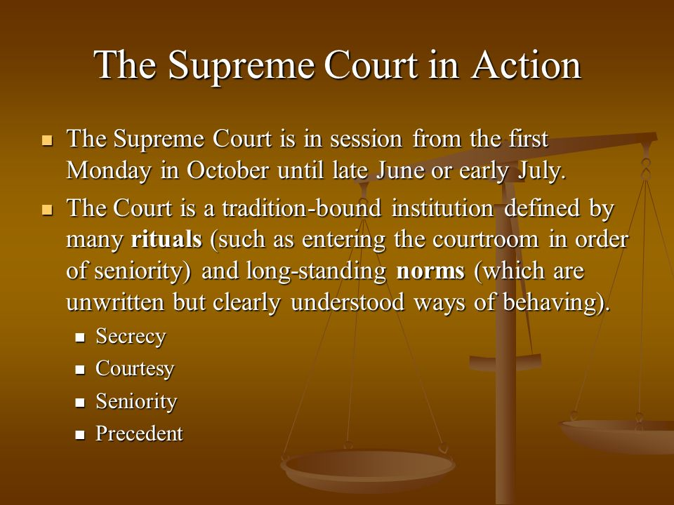 The Supreme Court in Action The Supreme Court is in session from the first Monday in October until late June or early July. The Supreme Court is in se