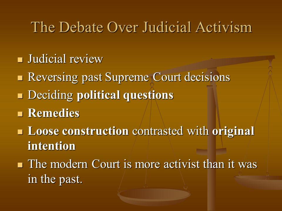 The Debate Over Judicial Activism Judicial review Judicial review Reversing past Supreme Court decisions Reversing past Supreme Court decisions Decidi