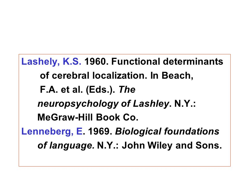 Lashely, K.S. 1960. Functional determinants of cerebral localization.