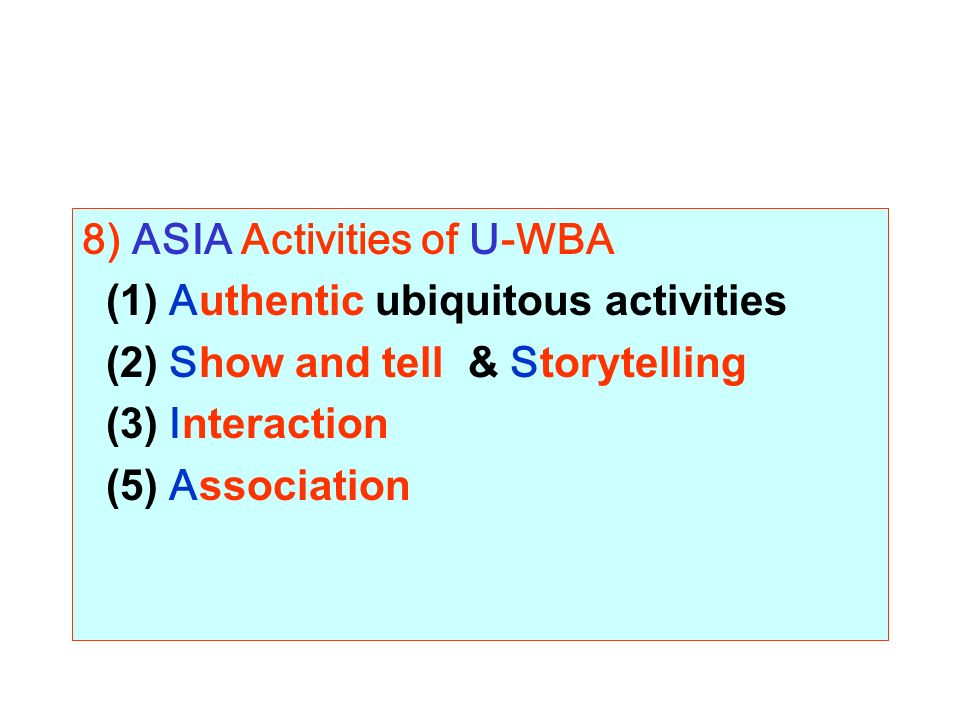 8) ASIA Activities of U-WBA (1) Authentic ubiquitous activities (2) Show and tell & Storytelling (3) Interaction (5) Association