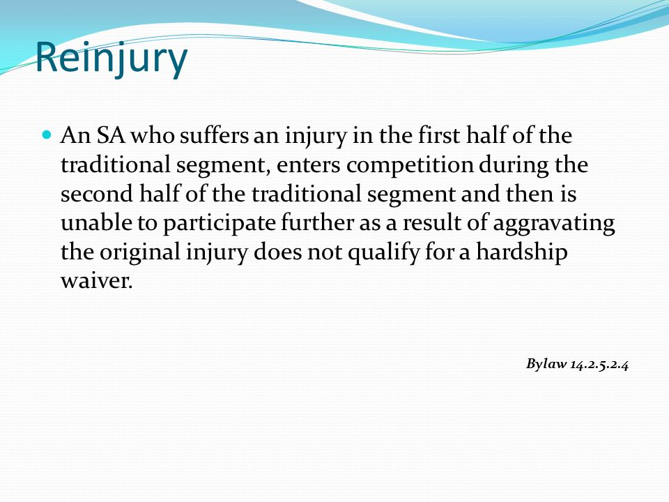 An SA who suffers an injury in the first half of the traditional segment, enters competition during the second half of the traditional segment and then is unable to participate further as a result of aggravating the original injury does not qualify for a hardship waiver.