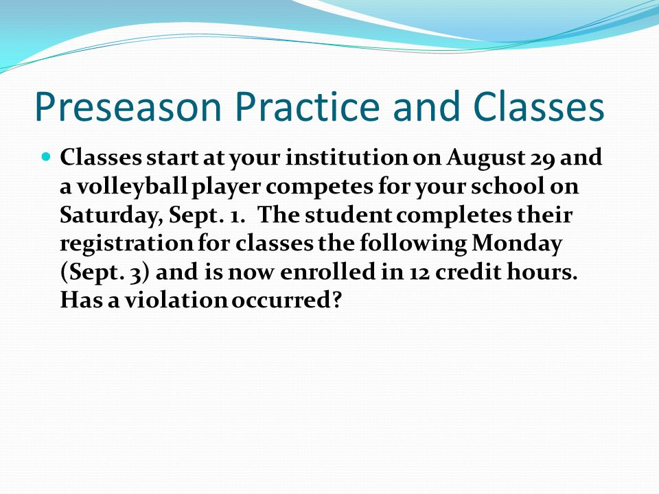 Classes start at your institution on August 29 and a volleyball player competes for your school on Saturday, Sept.