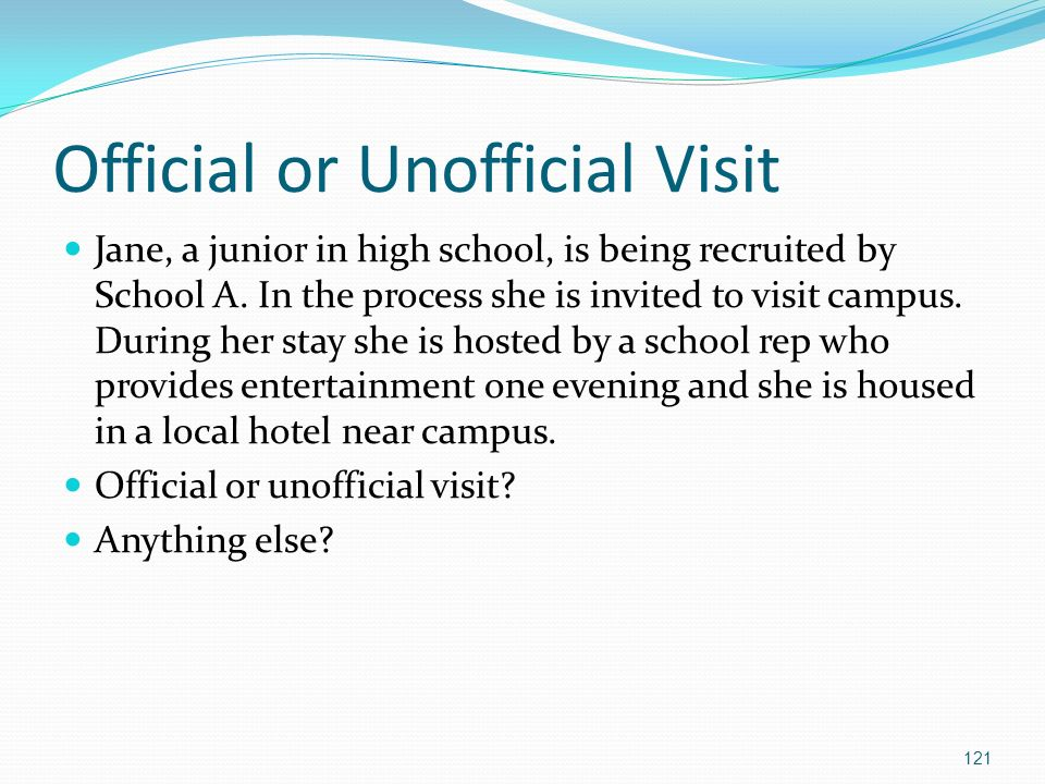 Official or Unofficial Visit Jane, a junior in high school, is being recruited by School A.