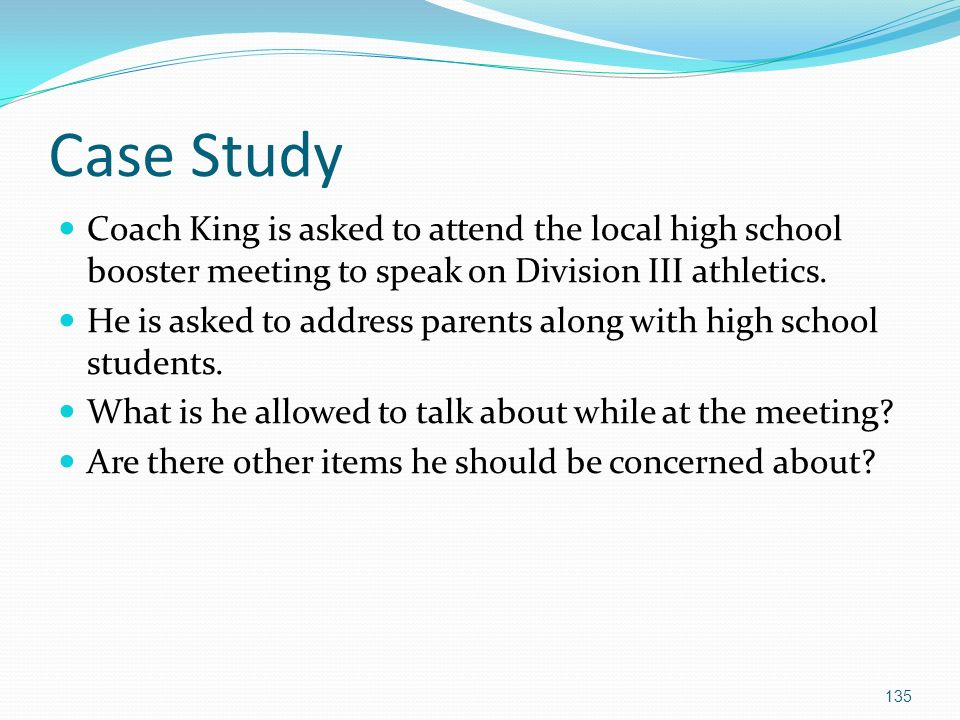 Case Study Coach King is asked to attend the local high school booster meeting to speak on Division III athletics.