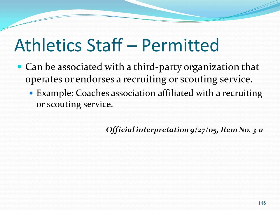 Athletics Staff – Permitted Can be associated with a third-party organization that operates or endorses a recruiting or scouting service.