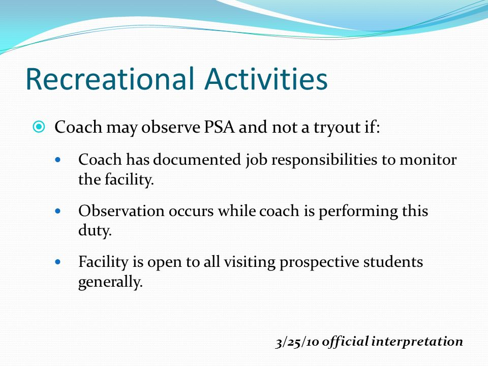 Recreational Activities Coach may observe PSA and not a tryout if: Coach has documented job responsibilities to monitor the facility.
