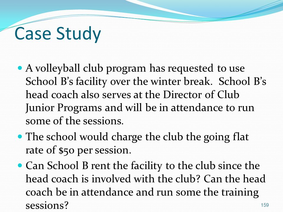Case Study A volleyball club program has requested to use School Bs facility over the winter break.