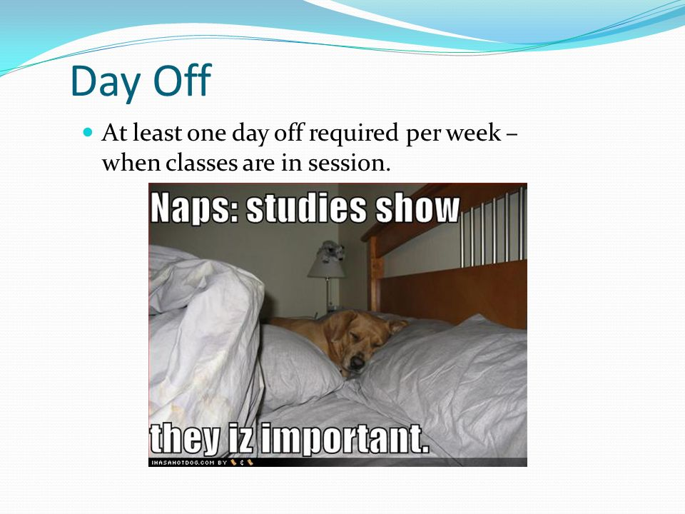 Day Off At least one day off required per week – when classes are in session.