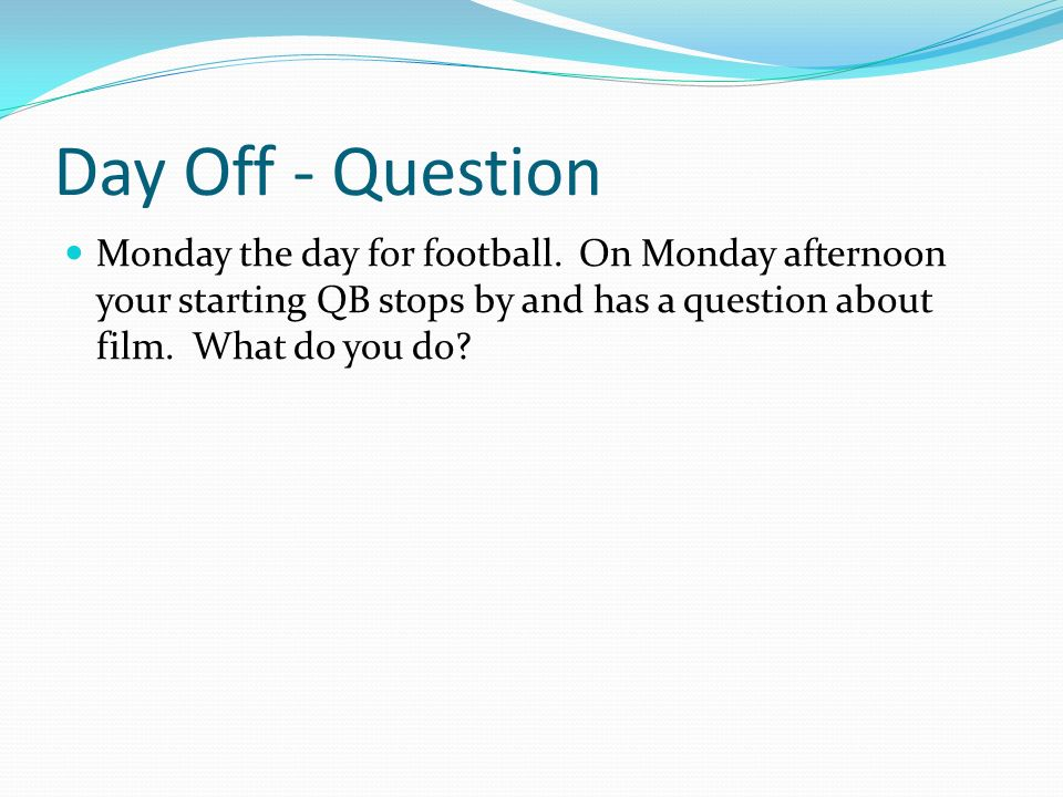 Day Off - Question Monday the day for football.