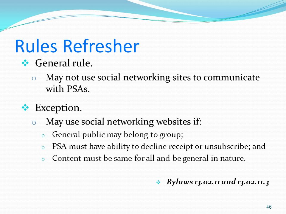 Rules Refresher General rule. o May not use social networking sites to communicate with PSAs.
