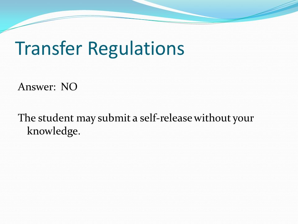 Transfer Regulations Answer: NO The student may submit a self-release without your knowledge.