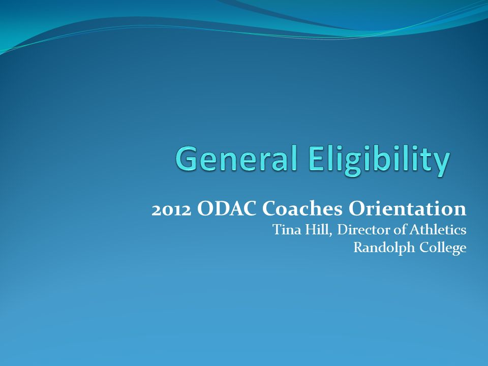 2012 ODAC Coaches Orientation Tina Hill, Director of Athletics Randolph College