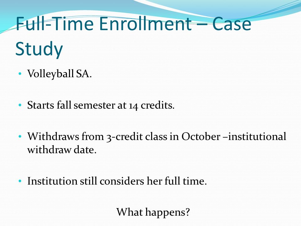 Full-Time Enrollment – Case Study Volleyball SA. Starts fall semester at 14 credits.