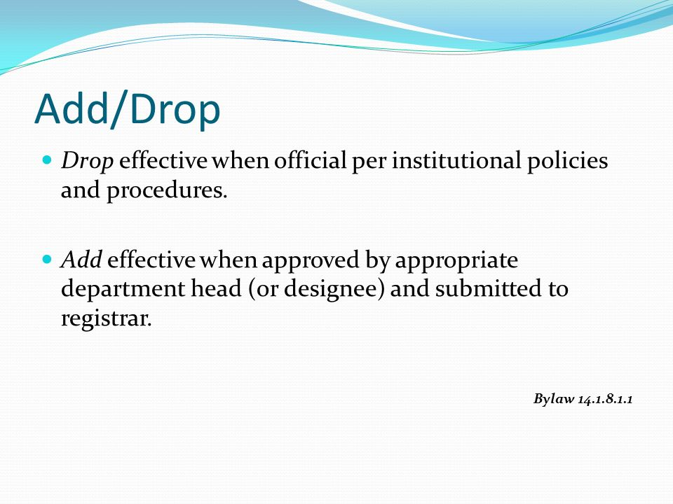 Drop effective when official per institutional policies and procedures.