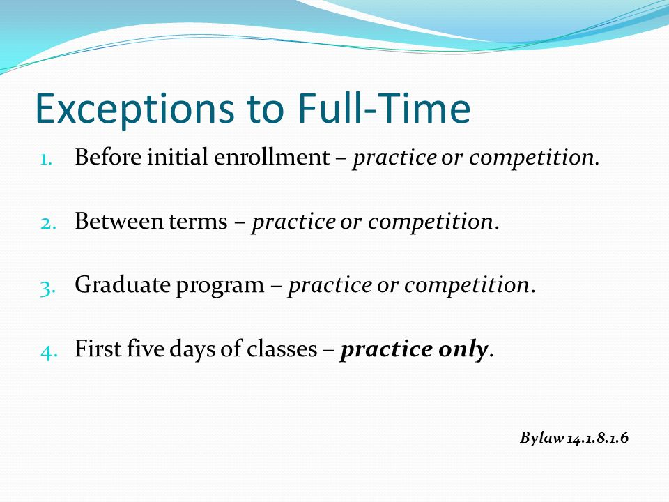 1. Before initial enrollment – practice or competition.