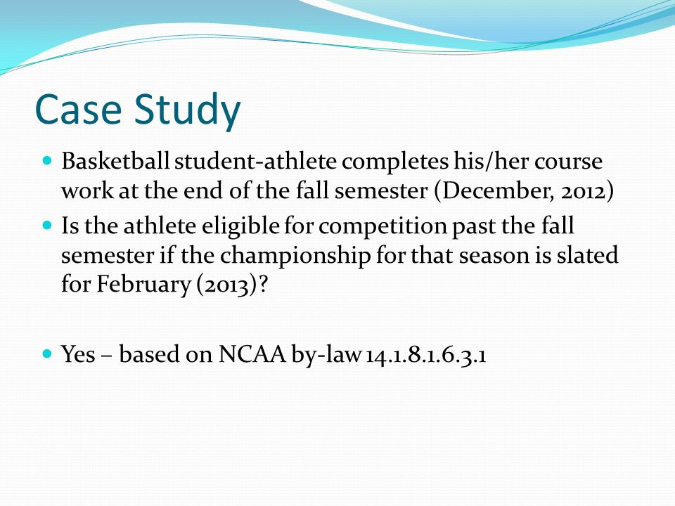 Basketball student-athlete completes his/her course work at the end of the fall semester (December, 2012) Is the athlete eligible for competition past the fall semester if the championship for that season is slated for February (2013).