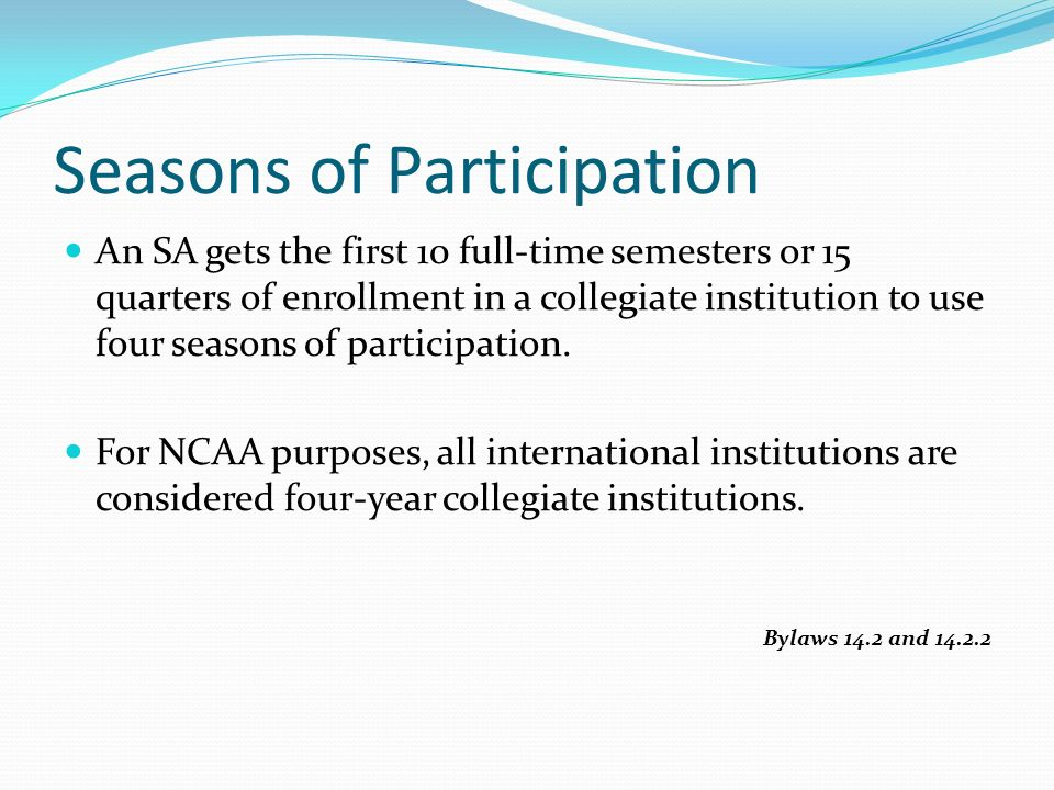 An SA gets the first 10 full-time semesters or 15 quarters of enrollment in a collegiate institution to use four seasons of participation.