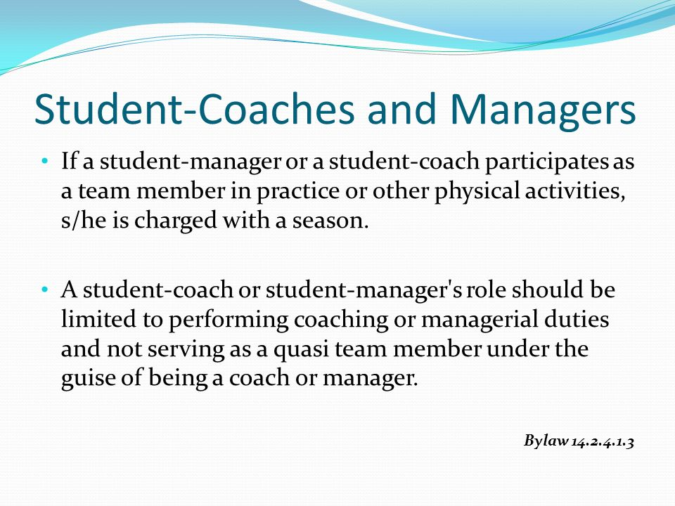 If a student-manager or a student-coach participates as a team member in practice or other physical activities, s/he is charged with a season.